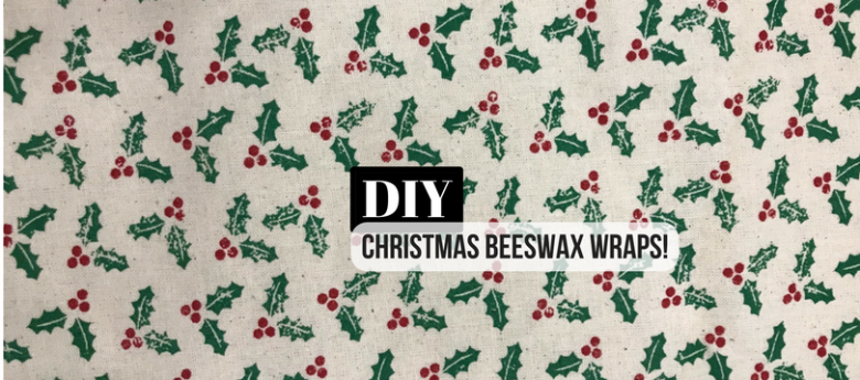 DIY Reusable Beeswax Wraps – Christmas Edition!